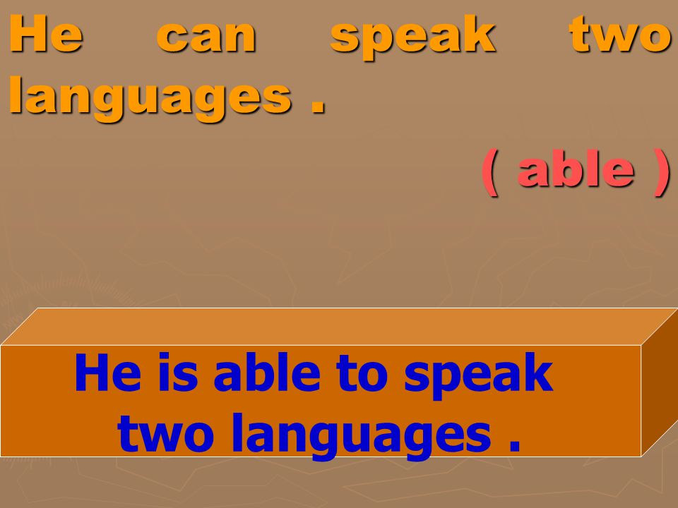 He can speak two languages . ( able )
