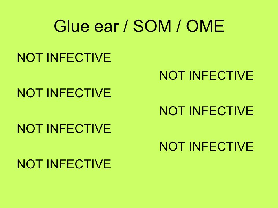 Glue ear / SOM / OME NOT INFECTIVE