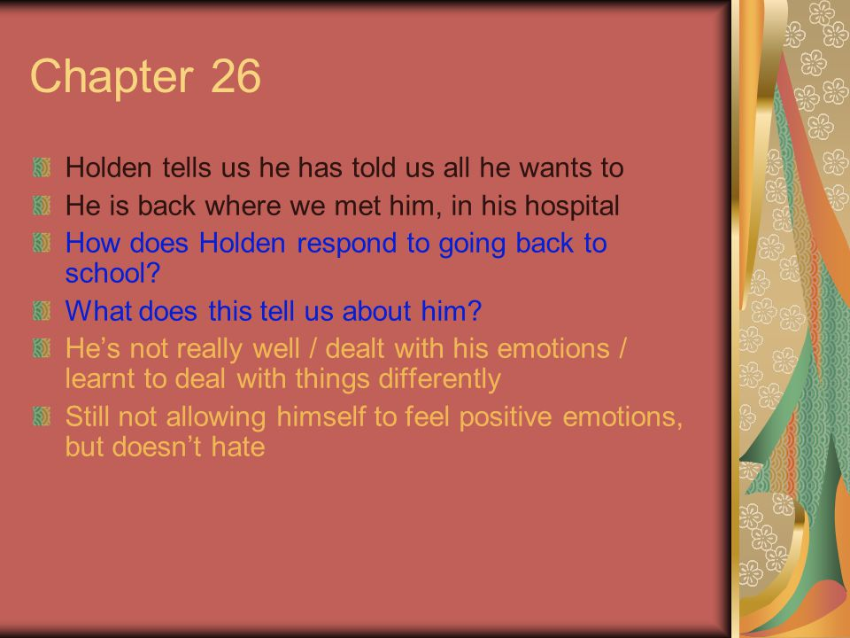 Chapter 26 Holden tells us he has told us all he wants to