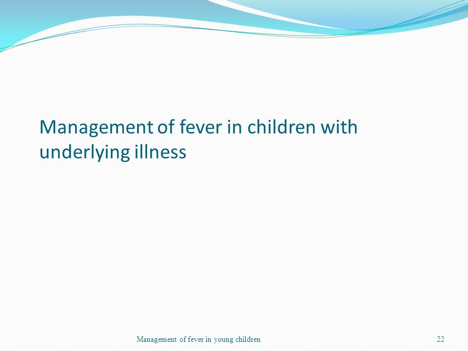 Management of fever in children with underlying illness
