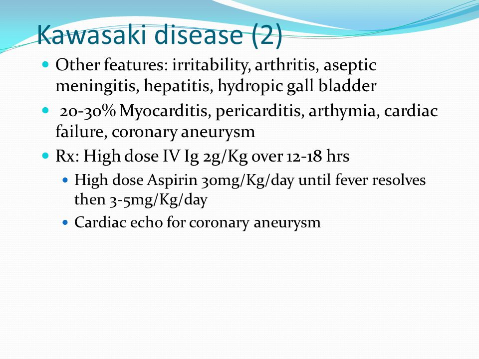 Kawasaki disease (2) Other features: irritability, arthritis, aseptic meningitis, hepatitis, hydropic gall bladder.