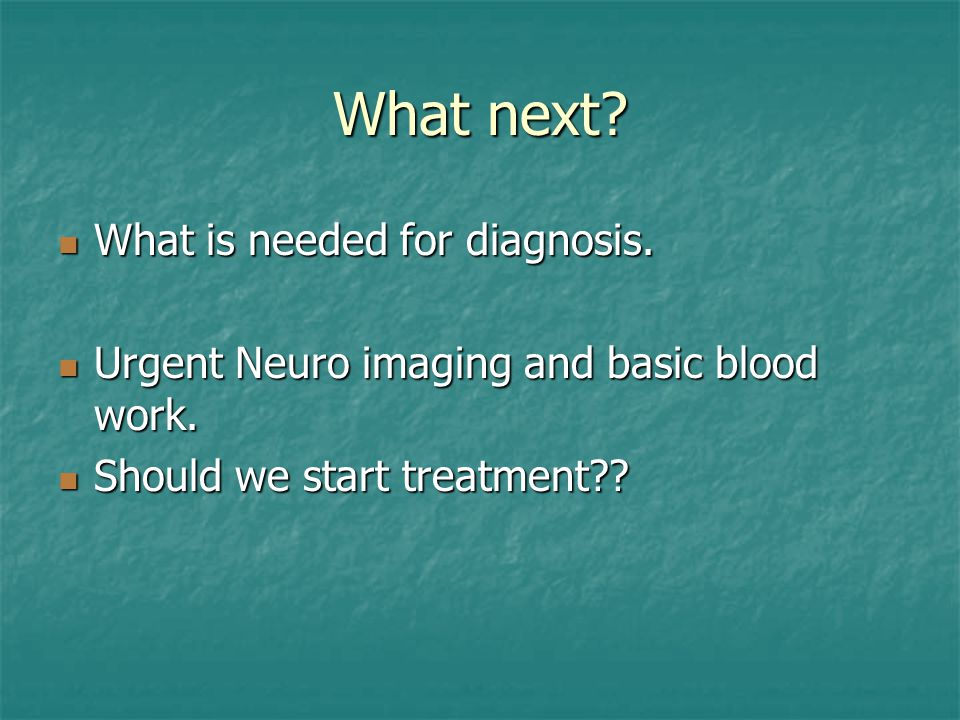 What next What is needed for diagnosis.