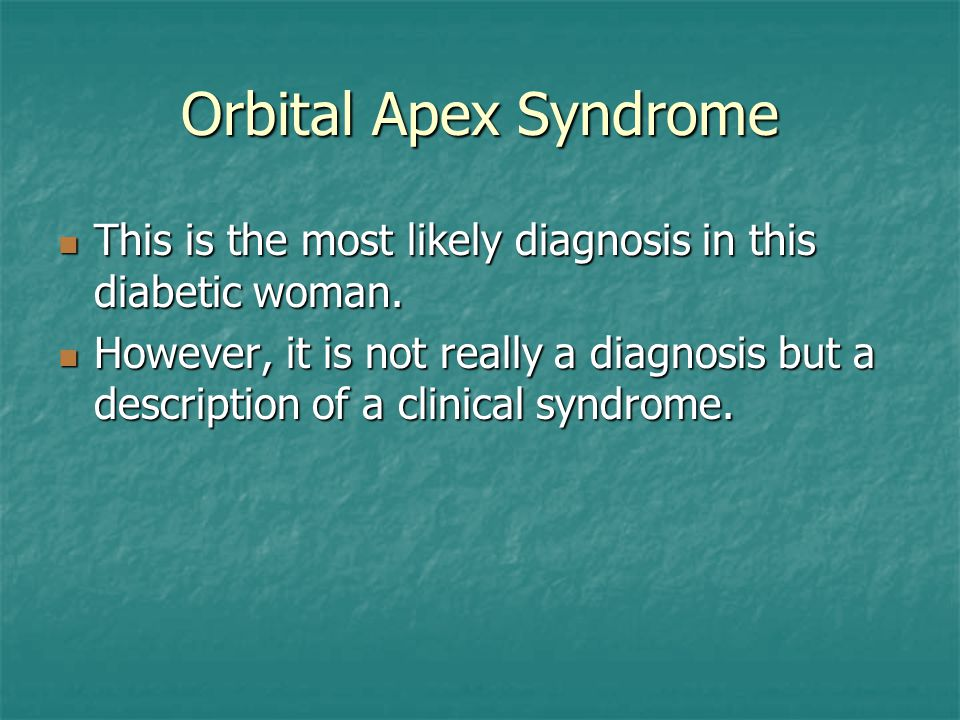 Orbital Apex Syndrome This is the most likely diagnosis in this diabetic woman.