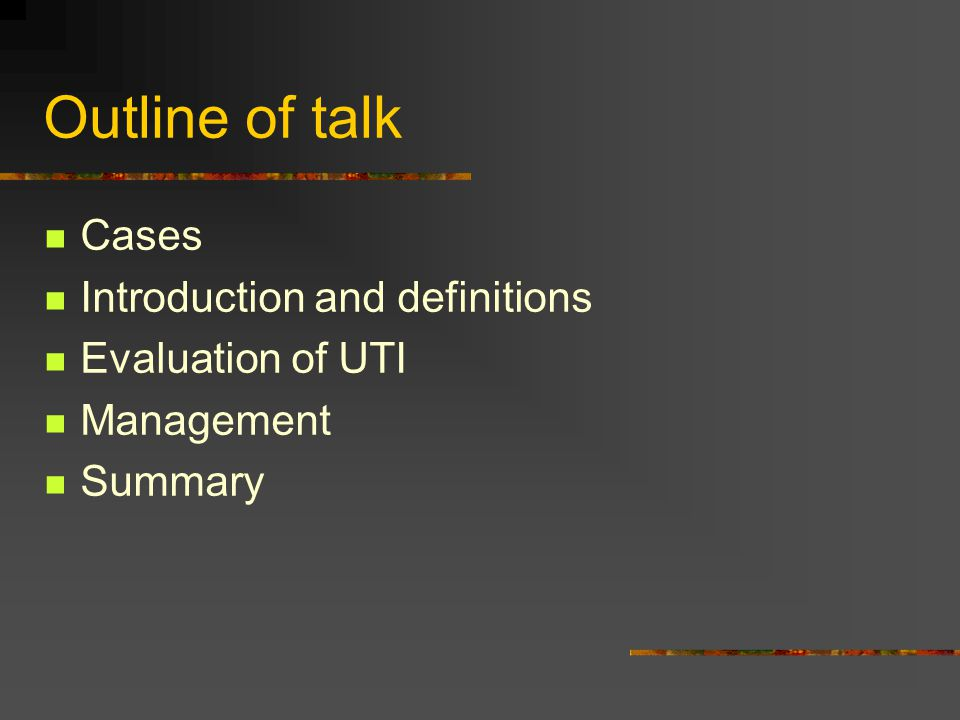 Outline of talk Cases Introduction and definitions Evaluation of UTI