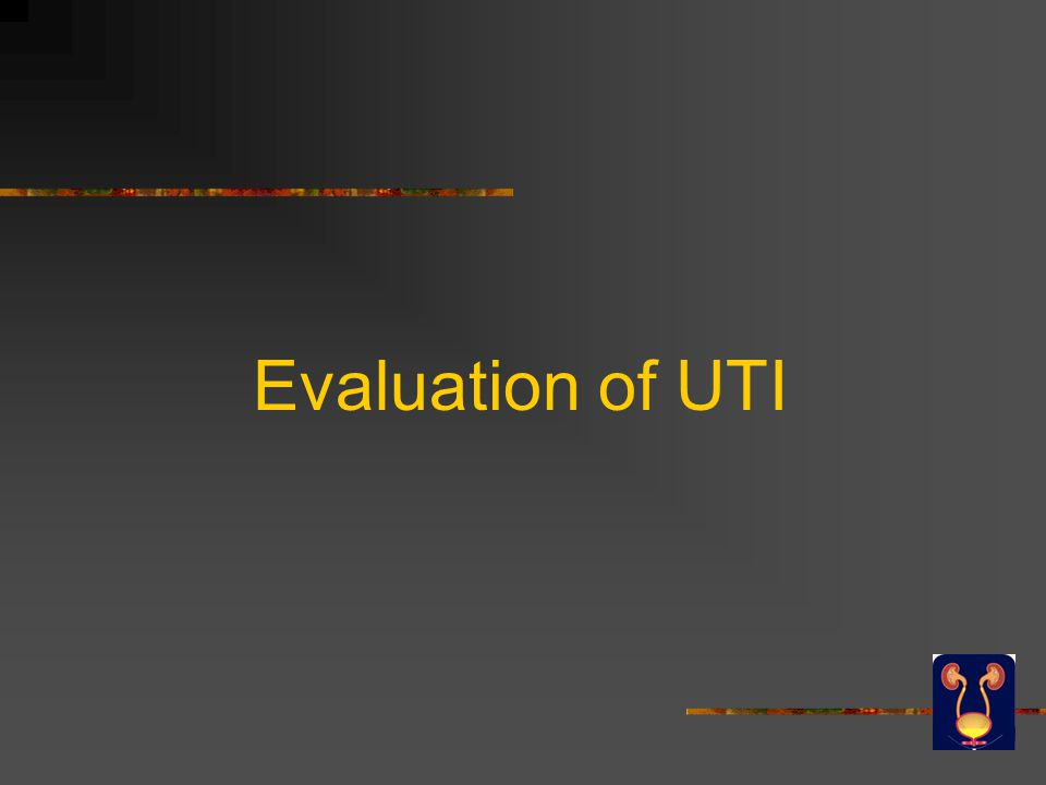 Evaluation of UTI