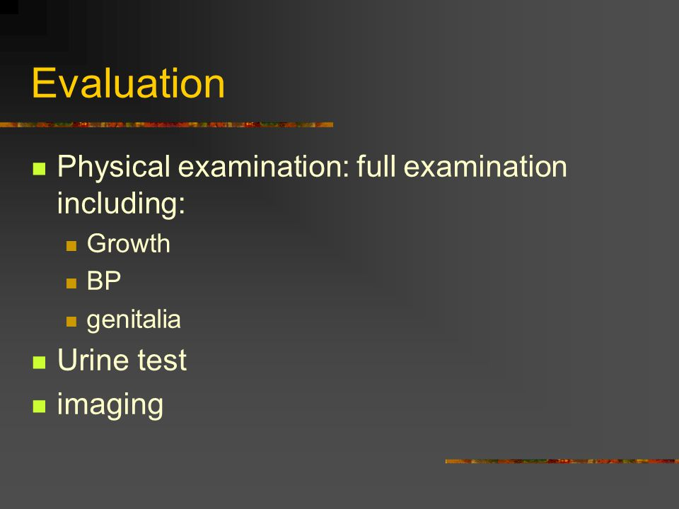 Evaluation Physical examination: full examination including: