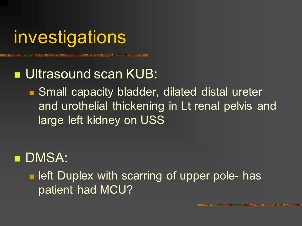 investigations Ultrasound scan KUB: DMSA:
