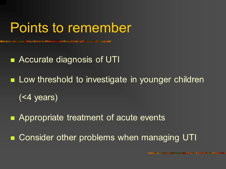 Points to remember Accurate diagnosis of UTI