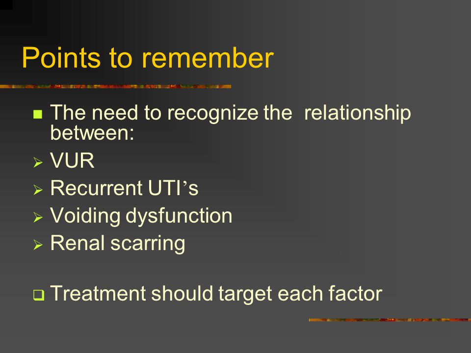 Points to remember The need to recognize the relationship between: VUR