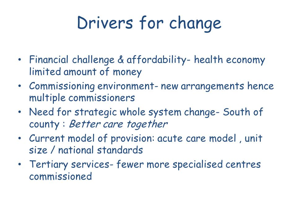 Drivers for change Financial challenge & affordability- health economy limited amount of money.