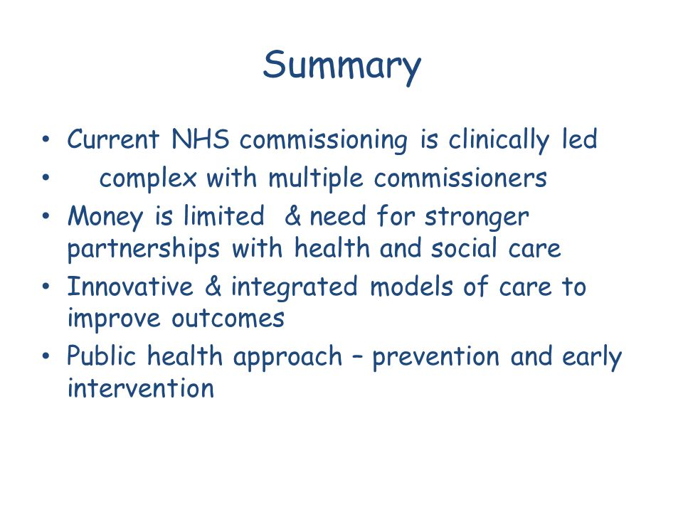 Summary Current NHS commissioning is clinically led