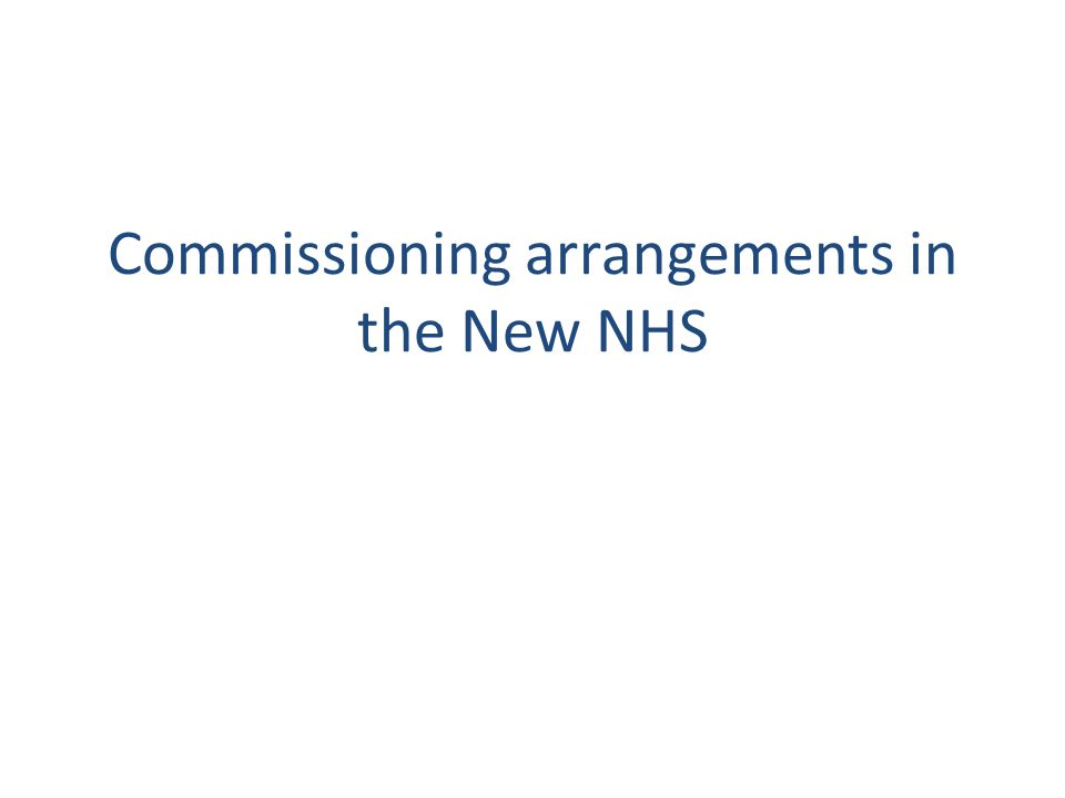 Commissioning arrangements in the New NHS