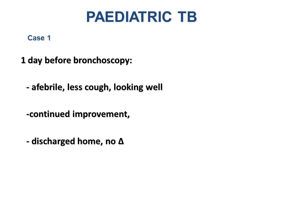 PAEDIATRIC TB - afebrile, less cough, looking well