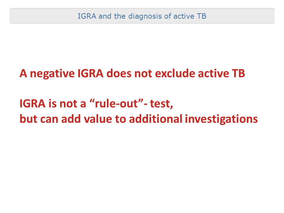 A negative IGRA does not exclude active TB