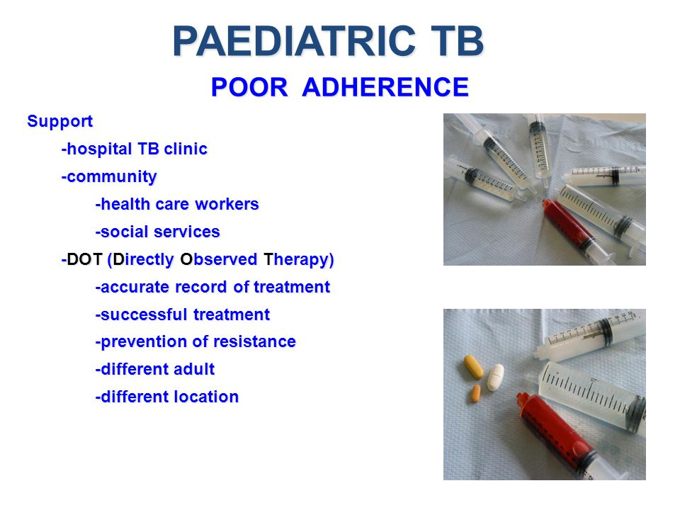 PAEDIATRIC TB POOR ADHERENCE Support -hospital TB clinic -community