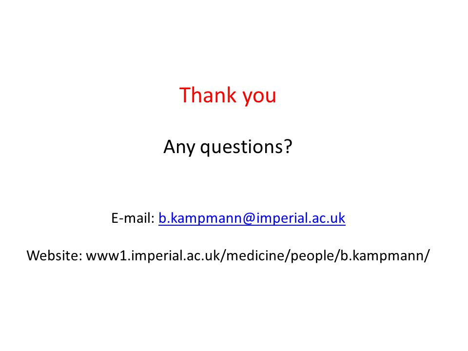 Thank you Any questions E-mail: b.kampmann@imperial.ac.uk