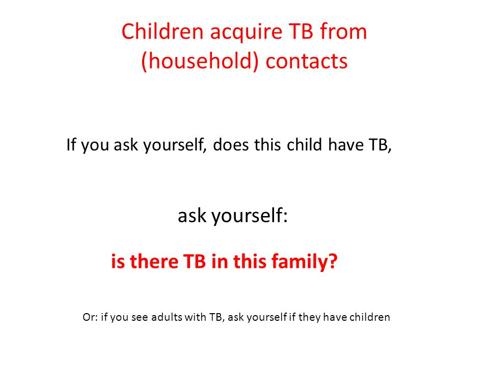 Children acquire TB from (household) contacts