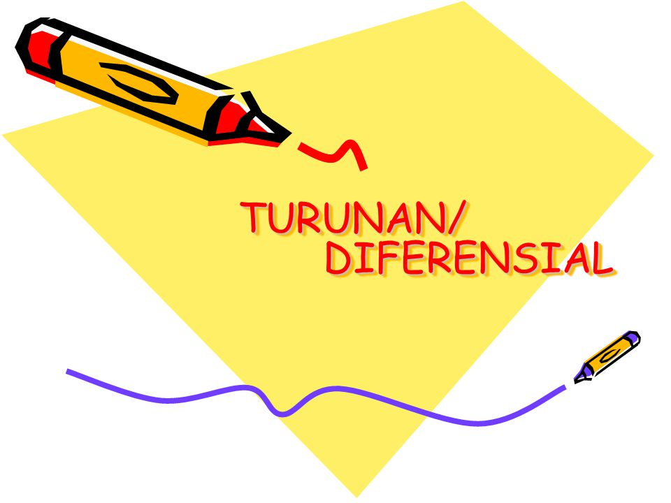 TURUNAN/ DIFERENSIAL