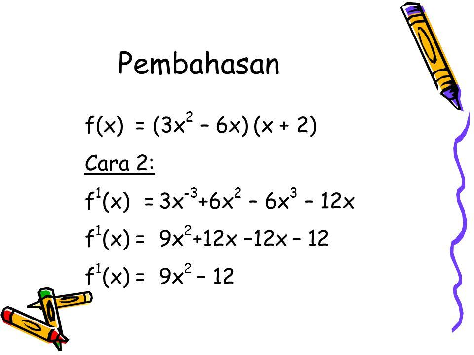 Pembahasan f(x) = (3x2 – 6x) (x + 2) Cara 2:
