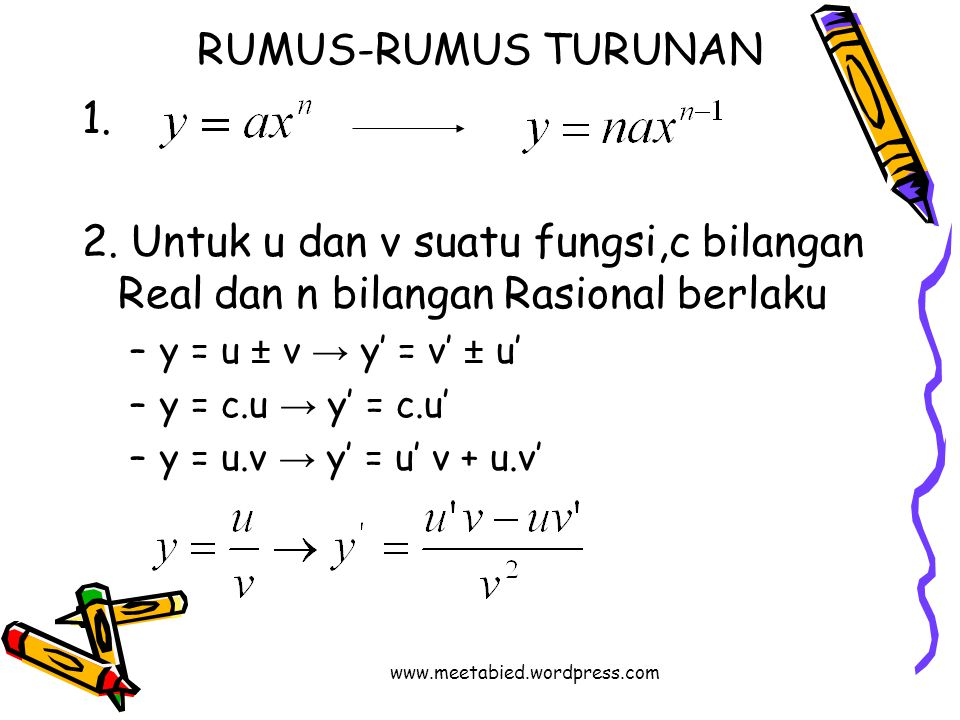 RUMUS-RUMUS TURUNAN 1. 2. Untuk u dan v suatu fungsi,c bilangan Real dan n bilangan Rasional berlaku.