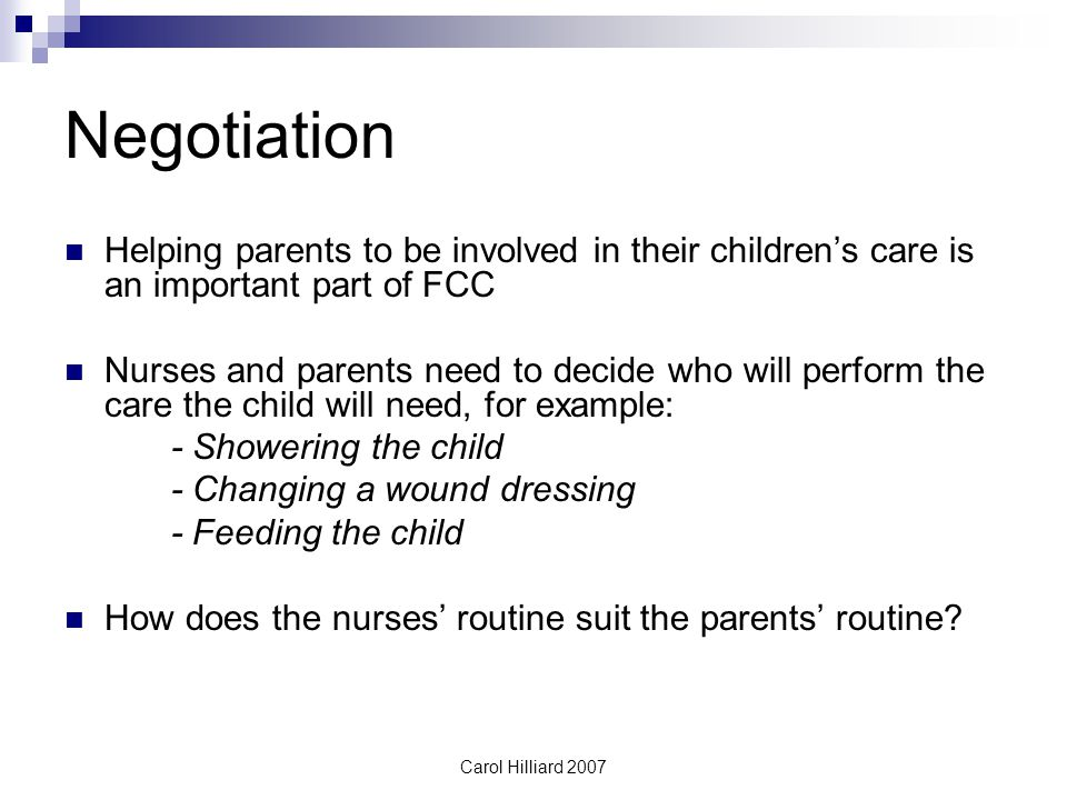 Negotiation Helping parents to be involved in their children's care is an important part of FCC.