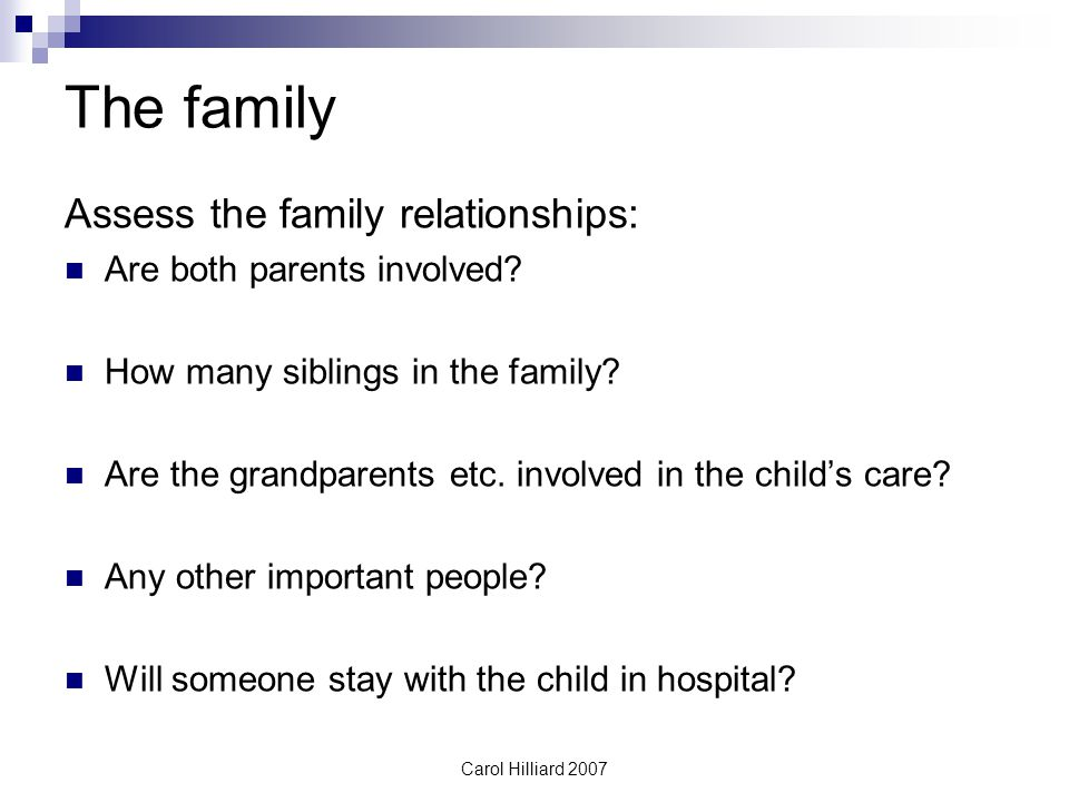 The family Assess the family relationships: Are both parents involved