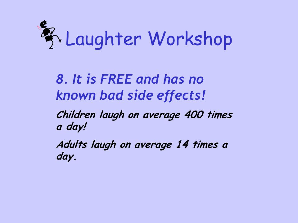 Laughter Workshop 8. It is FREE and has no known bad side effects!