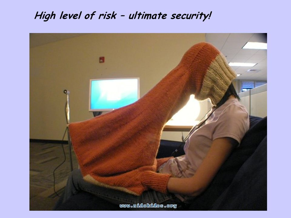 High level of risk – ultimate security!