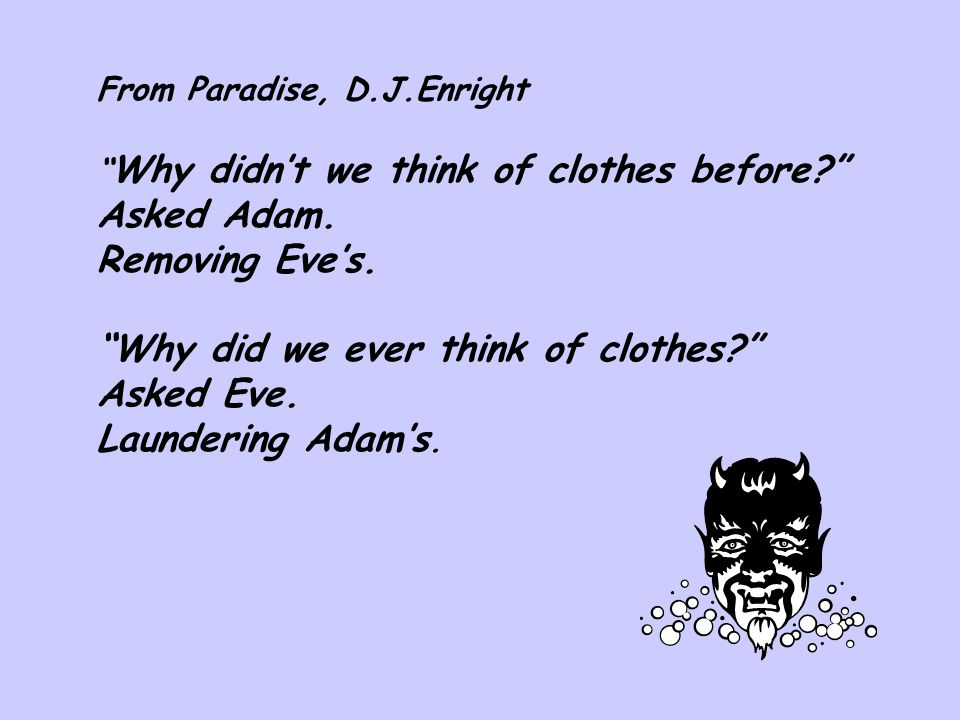 Why did we ever think of clothes Asked Eve. Laundering Adam's.