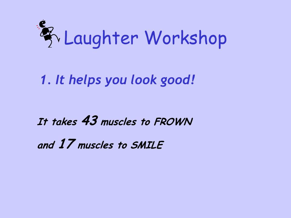 Laughter Workshop 1. It helps you look good!