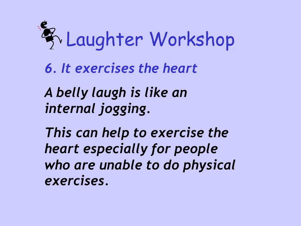 Laughter Workshop 6. It exercises the heart
