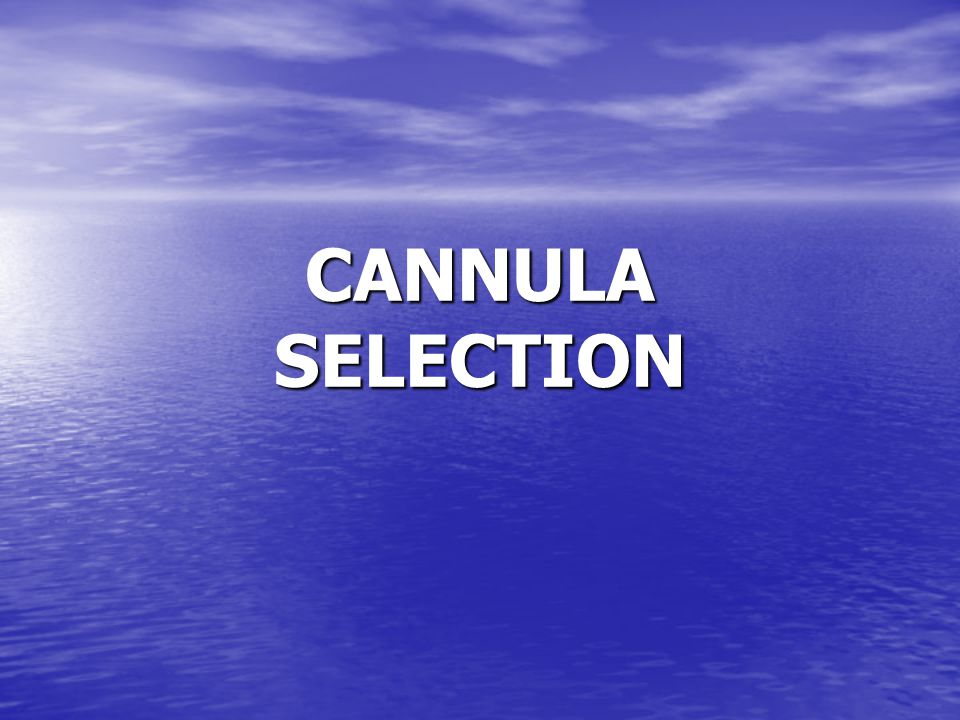 CANNULA SELECTION
