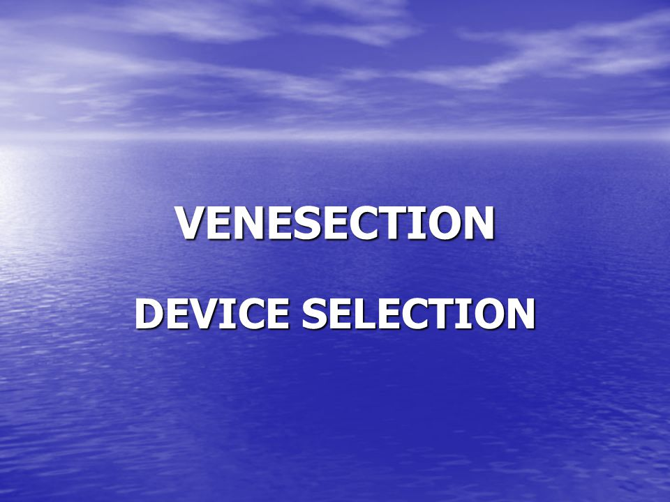 VENESECTION DEVICE SELECTION