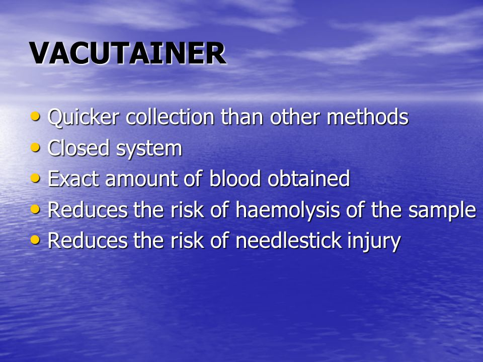 VACUTAINER Quicker collection than other methods Closed system