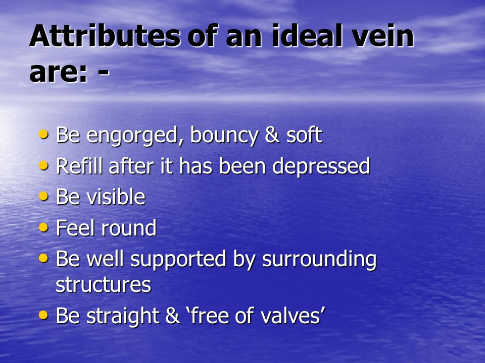 Attributes of an ideal vein are: -