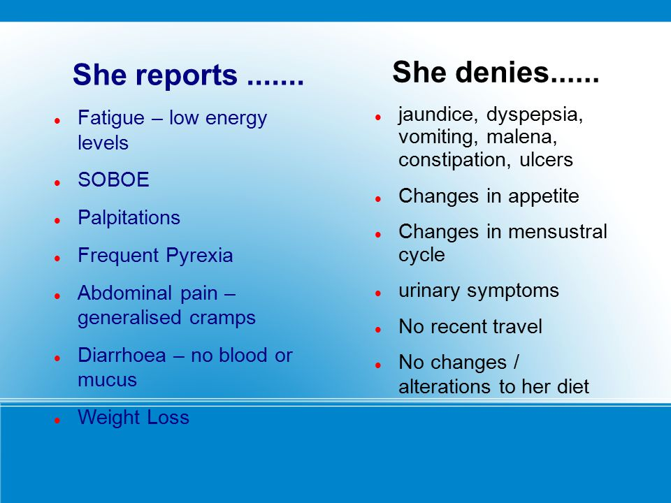 She denies...... jaundice, dyspepsia, vomiting, malena, constipation, ulcers. Changes in appetite.