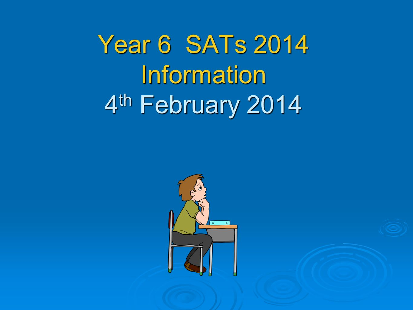 Year 6 SATs 2014 Information 4th February 2014
