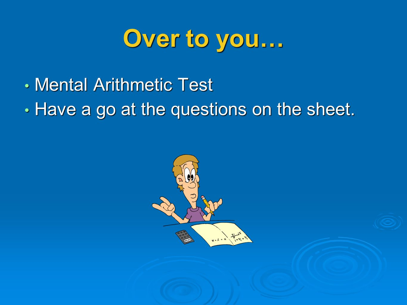 Over to you… Mental Arithmetic Test