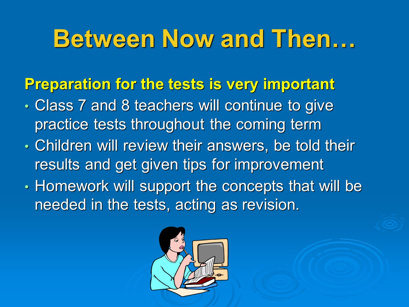 Between Now and Then… Preparation for the tests is very important