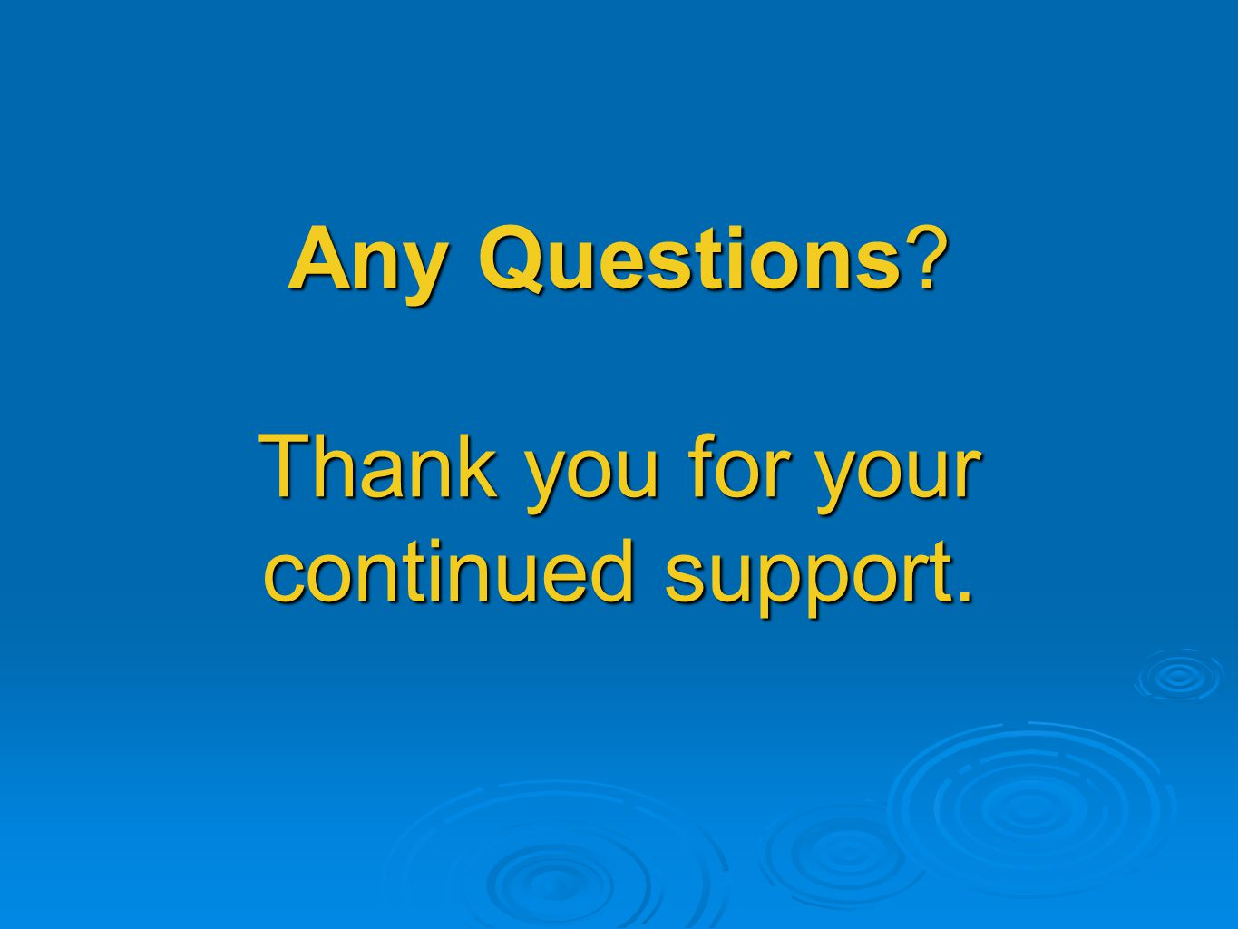 Any Questions Thank you for your continued support.