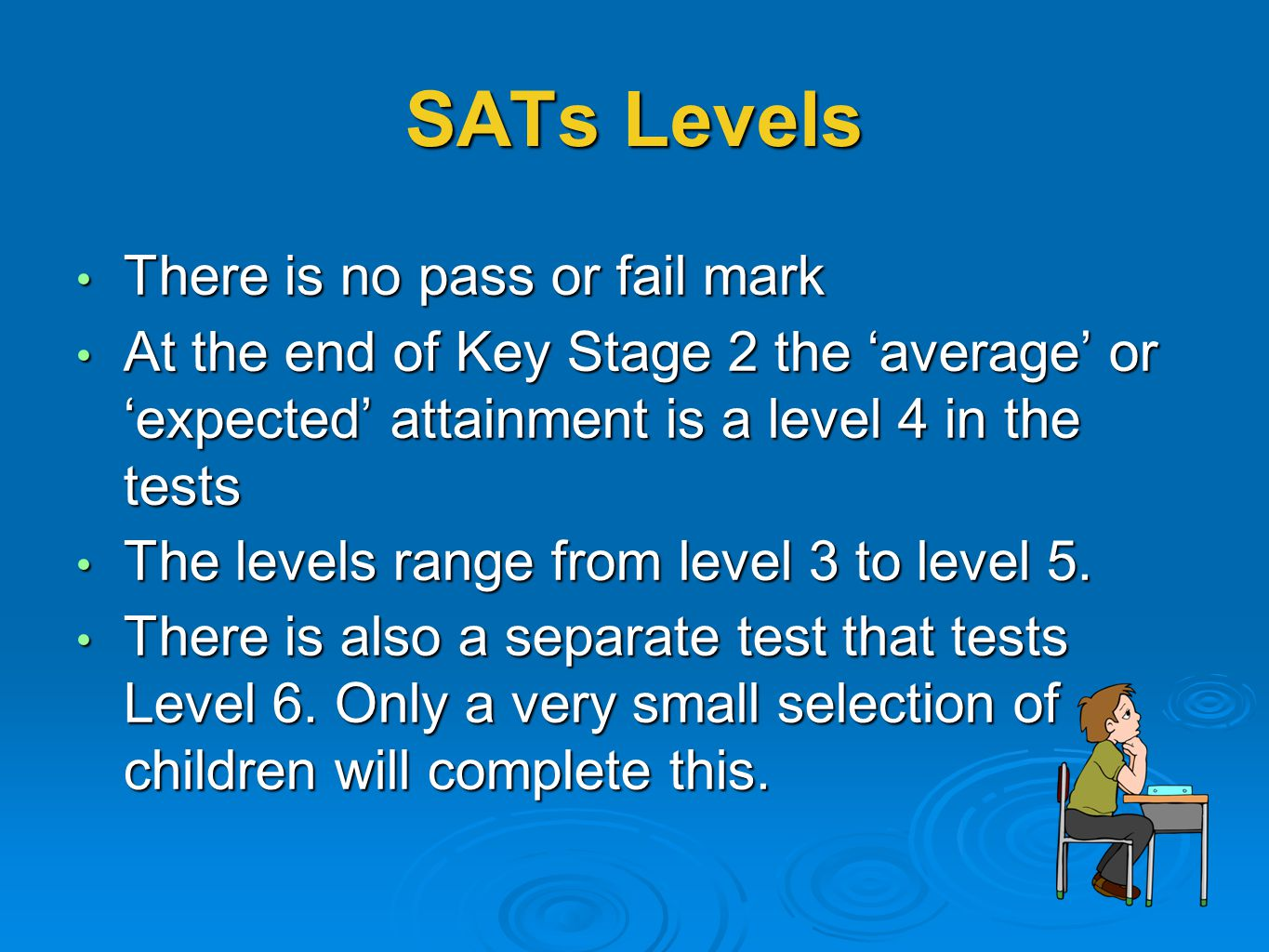 SATs Levels There is no pass or fail mark