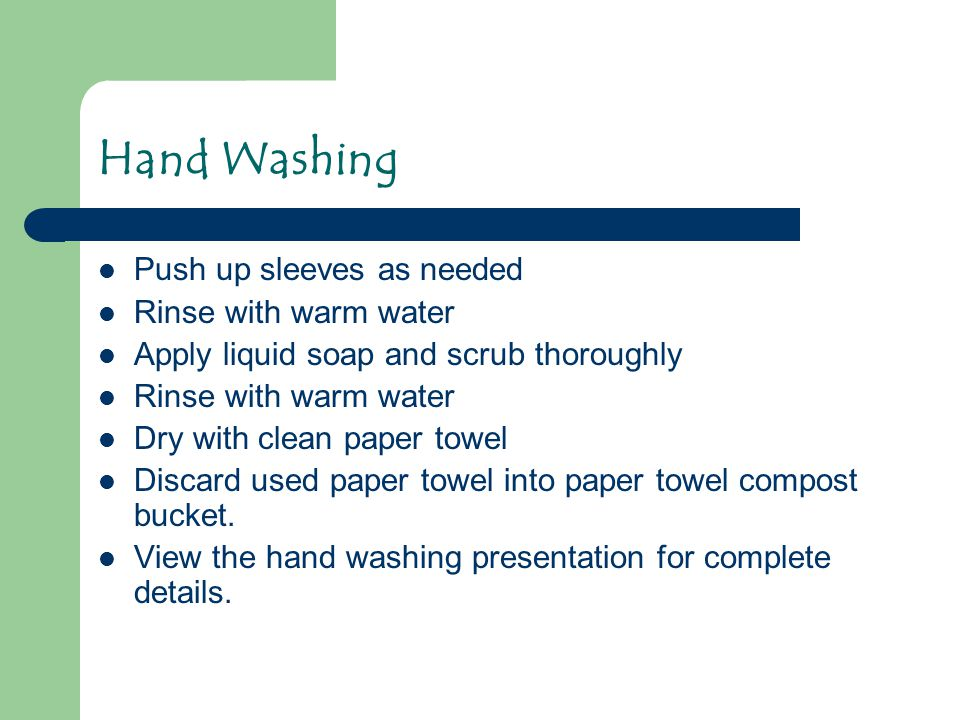 Hand Washing Push up sleeves as needed Rinse with warm water