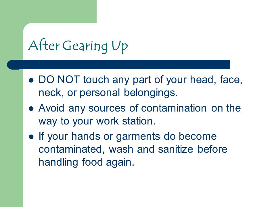 After Gearing Up DO NOT touch any part of your head, face, neck, or personal belongings.