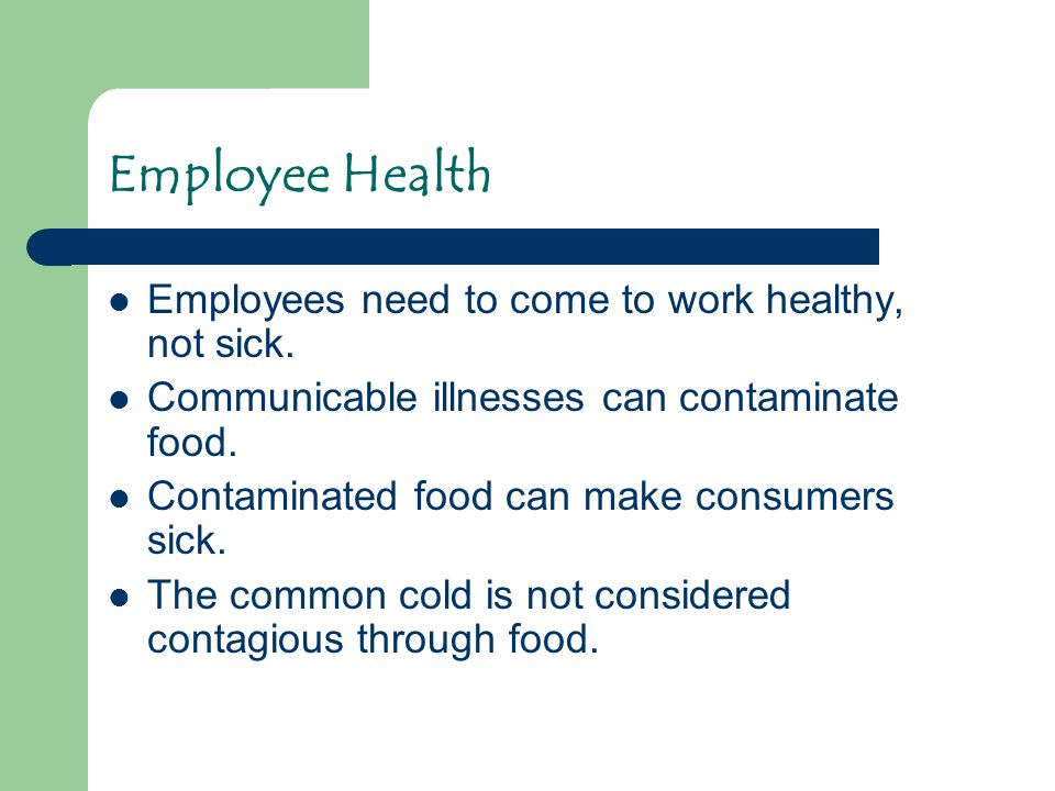 Employee Health Employees need to come to work healthy, not sick.