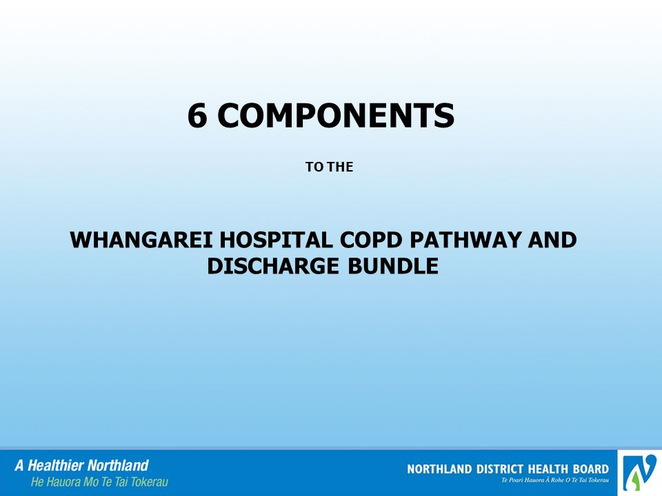 WHANGAREI HOSPITAL COPD PATHWAY AND DISCHARGE BUNDLE