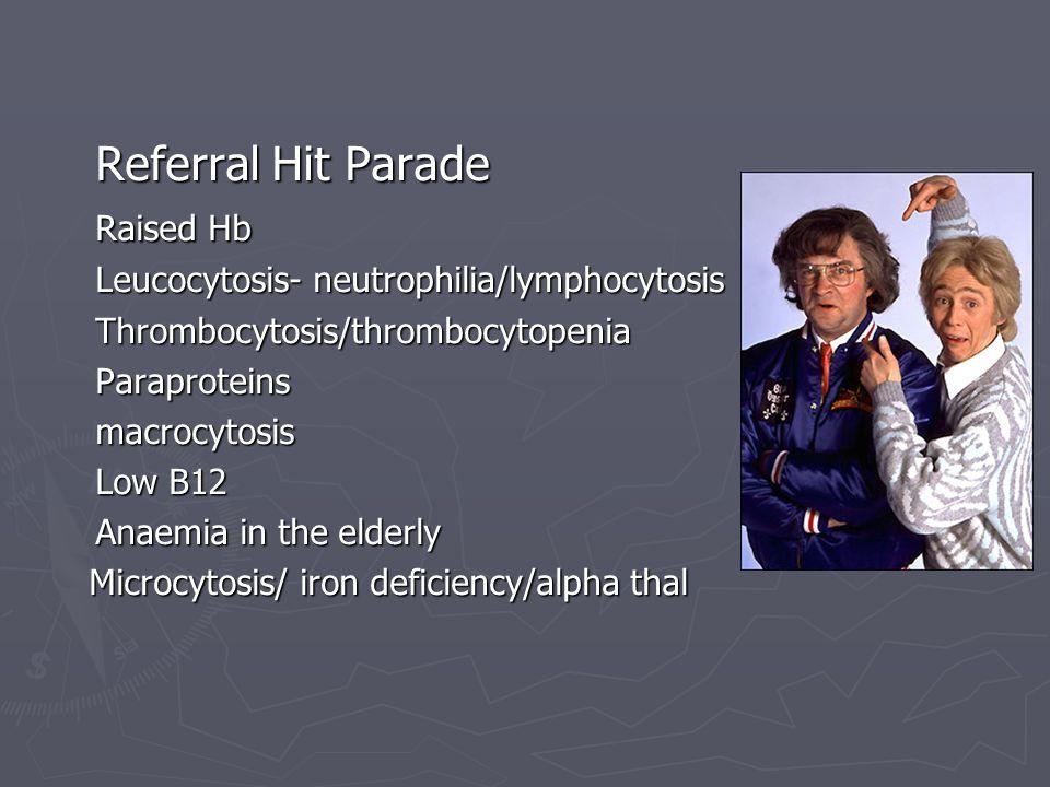 Referral Hit Parade Raised Hb Leucocytosis- neutrophilia/lymphocytosis