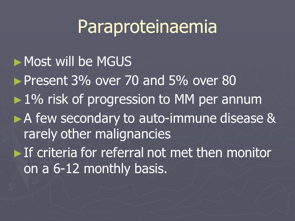 Paraproteinaemia Most will be MGUS Present 3% over 70 and 5% over 80
