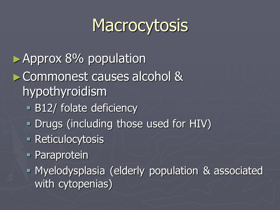 Macrocytosis Approx 8% population