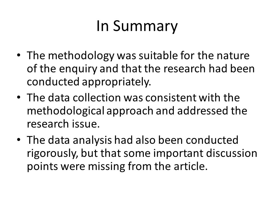 In Summary The methodology was suitable for the nature of the enquiry and that the research had been conducted appropriately.
