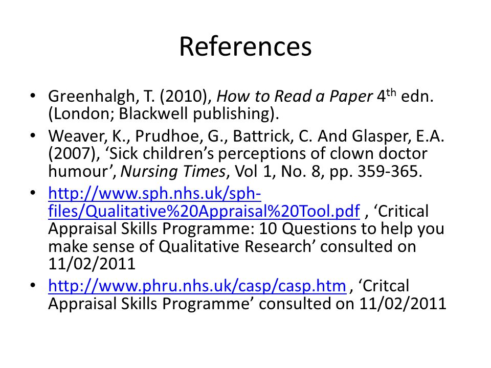 References Greenhalgh, T. (2010), How to Read a Paper 4th edn. (London; Blackwell publishing).